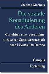 Die soziale Konstituierung des Anderen: Grundrisse einer poststrukturalistischen Sozialwissenschaft nach Lévinas und Derrida (Campus Forschung)
