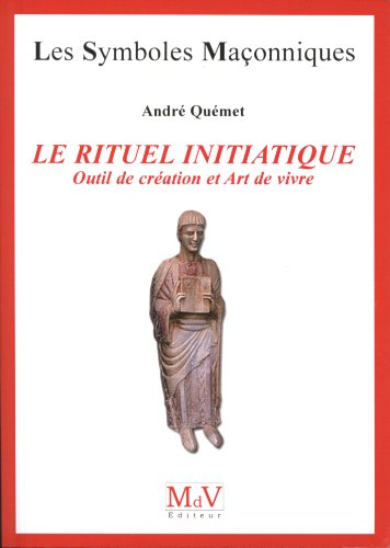 Le rituel initiatique : Outil de création et Art de vivre