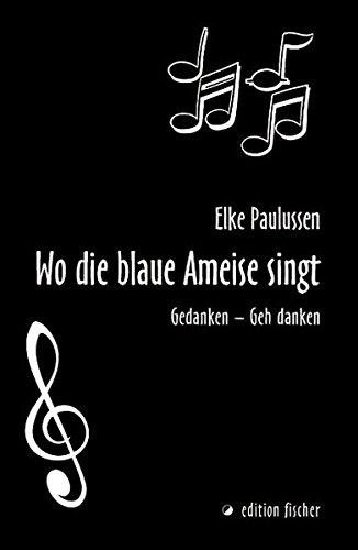 Wo die blaue Ameise singt. Gedanken - Geh danken (edition fischer)