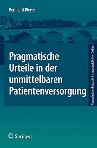 Pragmatische Urteile in der unmittelbaren Patientenversorgung: Moraltheorie an den Anfängen Klinischer Ethikberatung (Gesundheit und Medizin im interdisziplinären Diskurs)