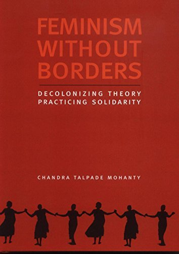 Feminism without Borders: Decolonizing Theory, Practicing Solidarity by Chandra Talpade Mohanty (2005-12-15)