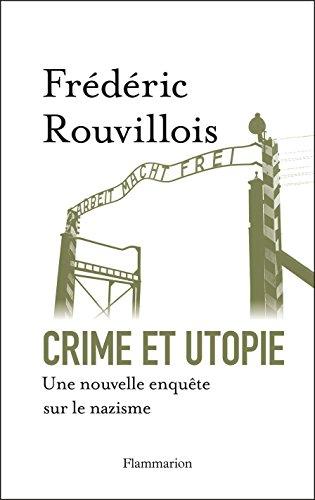 Crime et utopie. Une nouvelle enquête sur le nazisme (ESSAIS) par Frédéric Rouvillois