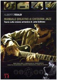 Manuale creativo di chitarra jazz. Teorie sulla visione armonica di John Coltrane