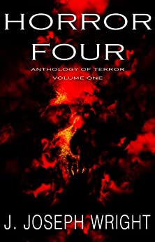 Horror Four: Anthology of Terror - Volume One (English Edition) de [Wright, J. Joseph]
