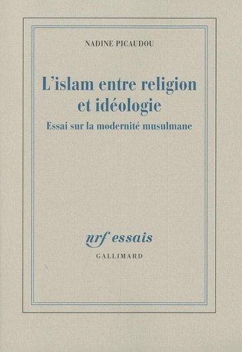 L'islam entre religion et idéologie: Essai sur la modernité musulmane