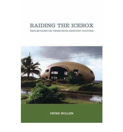 [( Raiding the Icebox: Reflections on Twentieth-century Culture )] [by: Peter Wollen] [Aug-2008]