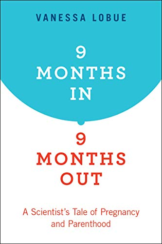 9 Months In, 9 Months Out: A Scientist's Tale of Pregnancy and Parenthood (English Edition)