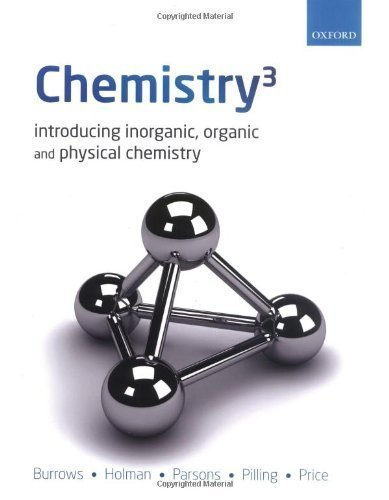 Chemistry³: Introducing inorganic, organic and physical chemistry by Andy Burrows, Andy Parsons, Gareth Price, Gwen Pilling, John [09 April 2009]