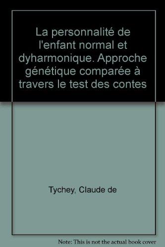 La personnalité de l'enfant normal et dyharmonique. Approche génétique comparée à travers le test des contes par Claude de Tychey