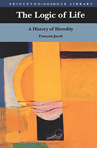 The Logic of Life: A History Of Heredity (Princeton Science Library)