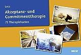 Akzeptanz- und Commitmenttherapie: 75 Therapiekarten. Kartenset mit 75 Karten für die Psychotherapie. Mit 20-seitigem Booklet