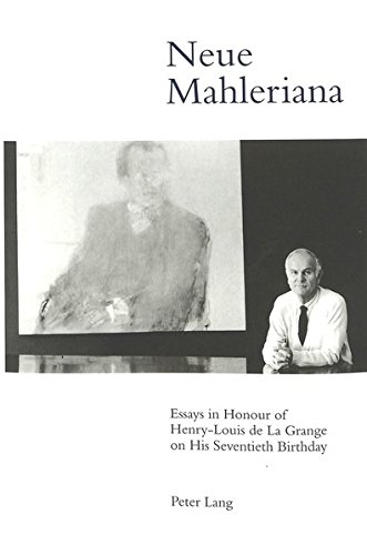 Neue Mahleriana: Essays in Honour of Henry-Louis de La Grange on His Seventieth Birthday