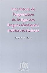 Une théorie de l'organisation du lexique des langues sémitiques : matrices et étymons