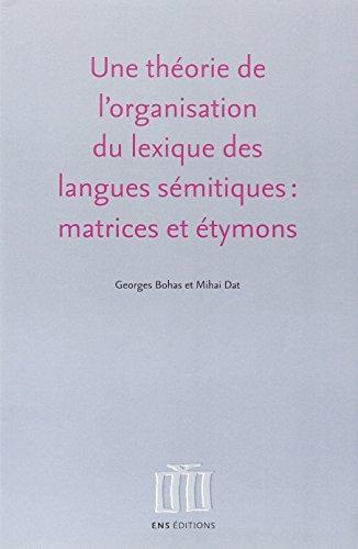 Une théorie de l'organisation du lexique des langues sémitiques : matrices et étymons par Georges Bohas