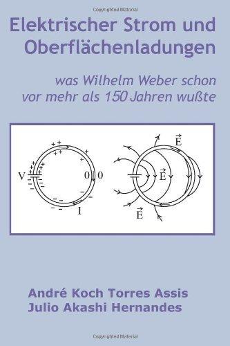 Elektrischer Strom und Oberfl???chenladungen: was Wilhelm Weber schon vor mehr als 150 Jahren wu??te by Andr?? Koch Torres Assis (2013-08-20)