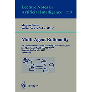 Multi-Agent Rationality: 8th European Workshop on Modelling Autonomous Agents in a Multi-Agent World, MAAMAW'97, Ronneby, Sweden, May 13-16, 1997, Proceedings