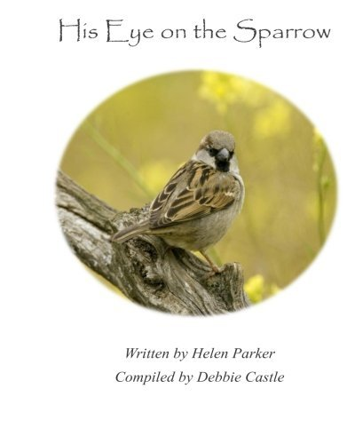 His Eye on the Sparrow by Helen Parker (2014-10-04)