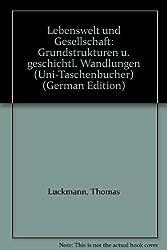 Lebenswelt und Gesellschaft. Grundstrukturen und geschichtliche Wandlungen.