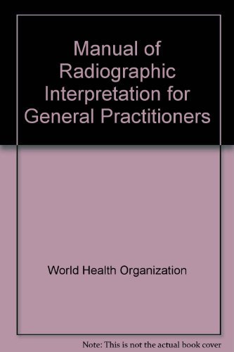 Manual of Radiographic Interpretation for General Practitioners: WHO Basic Radiological System by P. E. S. Palmer (1985-06-02)