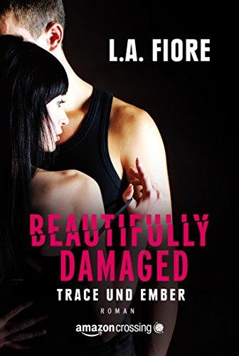 Buchseite und Rezensionen zu 'Beautifully Damaged - Trace und Ember' von L.A. Fiore