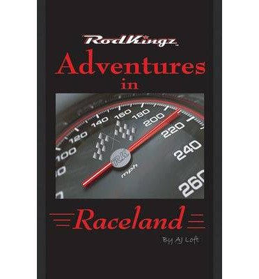 [ [ ADVENTURES IN RACELAND: RODKINGZ BY(LOFT, A J )](AUTHOR)[PAPERBACK]