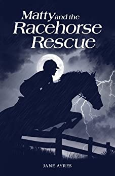 Matty and the Racehorse Rescue (Matty Horse and Pony Adventures #3) by [Ayres, Jane]