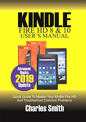 KINDLE FIRE HD 8 & 10 USER'S MANUAL: Quick Guide to Master Your Kindle Fire HD and Troubleshoot Common Problems (English Edition) (Fire Kindle Für Dummies)