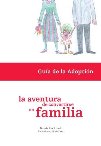 La Aventura De Convertirse En Familia. Guía De La Adopción por Beatriz San Román Sobrino