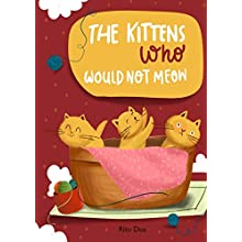 The Kittens Who Would Not Meow: Dot, Kit and Pip lived with their mother, Cammie and her best friend Gus. As you know, all kittens meow but not these ... They were too busy playing with Gus.... (Paperback)