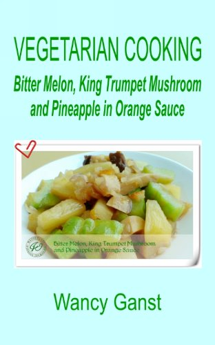 Vegetarian Cooking: Bitter Melon, King Trumpet Mushroom and Pineapple in Orange Sauce (Vegetarian Cooking - Vegetables and Fruits Book 234) (English Edition) - Orange Mikrowelle