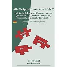 Alle Präpositionen von A bis Z mit Beispielen und Übersetzungen (Arabisch, Chinesisch, Englisch, Russisch, Spanisch, Türkisch): Deutsch als Fremdsprache