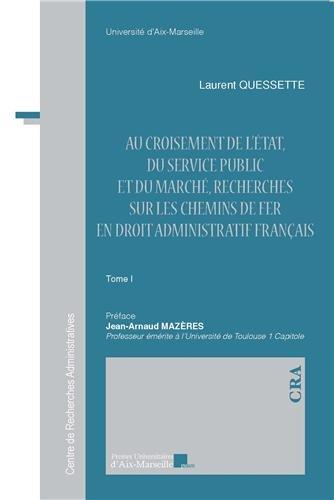 Au croisement de l'Etat, du service public et du marché, Recherches sur les chemins de fer en droit administratif français - Tomes I et II