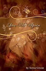 Greene, Teresa [ Love Me Again ] [ LOVE ME AGAIN ] Dec - 2013 { Paperback }