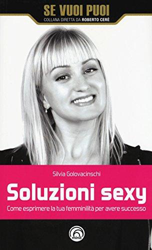 Soluzioni sexy. Come esprimere la tua femminilità per avere successo