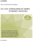 Day One: Configuring EX Series Ethernet Switches, 3rd Edition