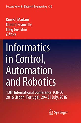 Informatics in Control, Automation and Robotics: 13th International Conference, ICINCO 2016 Lisbon, Portugal, 29-31 July, 2016 (Lecture Notes in Electrical Engineering, Band 430)