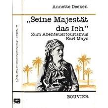 """""""Seine Majestät das Ich"""" - Zum Abenteuertourismus Karl Mays"""