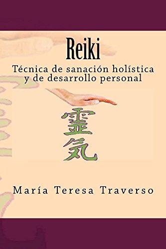 Reiki: Técnica de sanación holística y de desarrollo personal por Maria Teresa Traverso Rueda