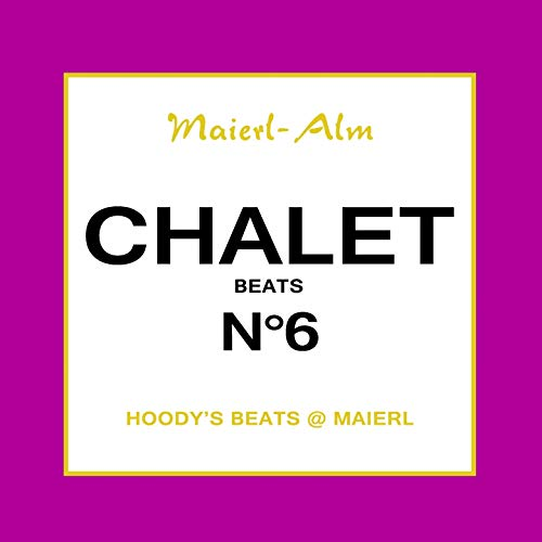 Chalet Beat No.6 - The Sound of Kitz Alps @ Maierl (Compiled by DJ Hoody) -