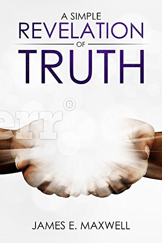 A Simple Revelation of Truth (English Edition) por James Maxwell