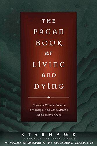 The Pagan Book of Living and Dying: Practical Rituals, Prayers, Blessings and Meditations on Crossing Over: 15