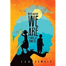 [{ Because We Are: A Novel of Haiti By Oswald, Ted ( Author ) Jul - 22- 2014 ( Paperback ) } ]