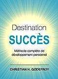Destination Succès: Méthode complète de développement personnel