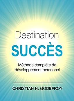 Destination Succès: Méthode complète de développement personnel par [Godefroy, Christian H.]
