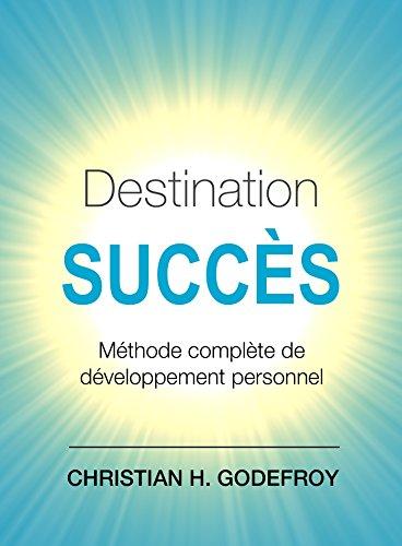 Télécharger Destination Succès: Méthode complète de développement personnel PDF Livre eBook France