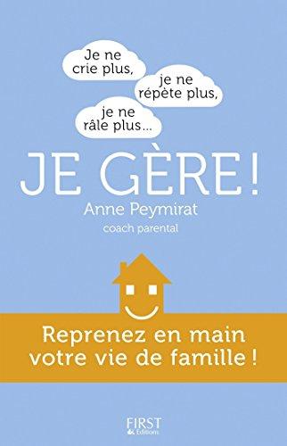 Je ne crie plus, je ne répète plus, je ne râle plus... je gère ! Reprenez en main votre vie de famille (French Edition)