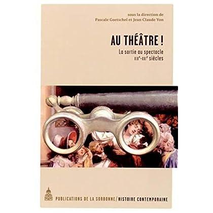 Au théâtre ! : La sortie au spectacle, XIXe-XXIe siècles