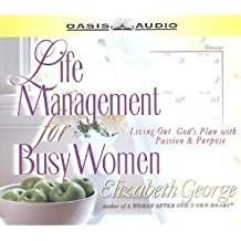 Life Management for Busy Women: Living Out God's Plan With Passion & Purpose by Elizabeth George (2003-01-01)