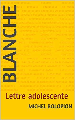 Couverture du livre BLANCHE: Lettre adolescente