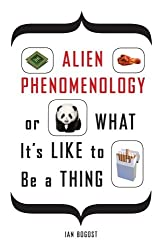 Alien Phenomenology, or What it's Like to be a Thing (Posthumanities)